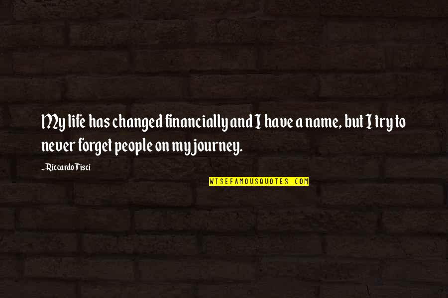 My Life Has Changed Quotes By Riccardo Tisci: My life has changed financially and I have