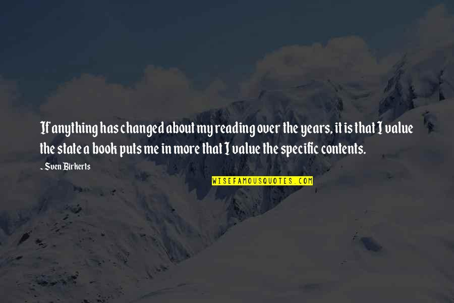 My Life Has Changed Quotes By Sven Birkerts: If anything has changed about my reading over