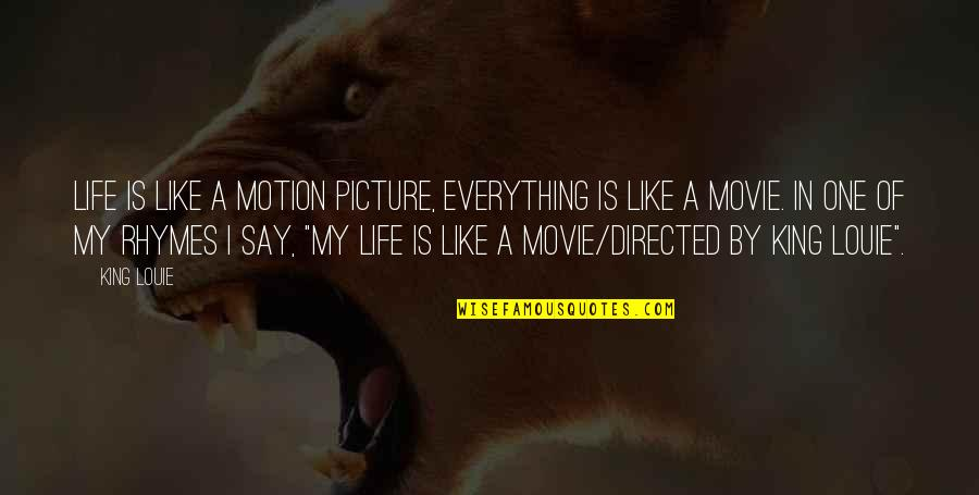 My Life In One Picture Quotes By King Louie: Life is like a motion picture, everything is