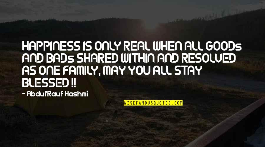 My Life Is Blessed Quotes By Abdul'Rauf Hashmi: HAPPINESS IS ONLY REAL WHEN ALL GOODs AND