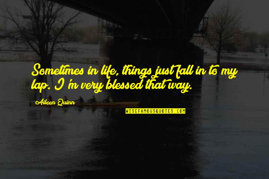 My Life Is Blessed Quotes By Aileen Quinn: Sometimes in life, things just fall in to