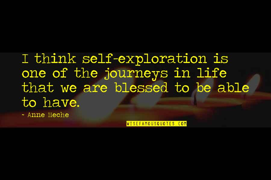 My Life Is Blessed Quotes By Anne Heche: I think self-exploration is one of the journeys