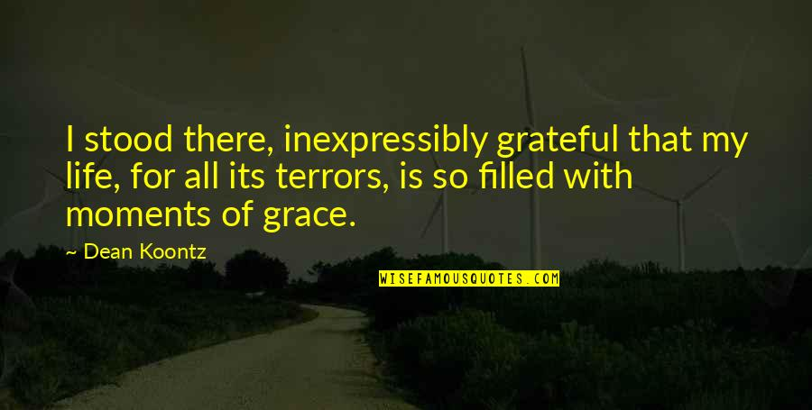 My Life Is Blessed Quotes By Dean Koontz: I stood there, inexpressibly grateful that my life,