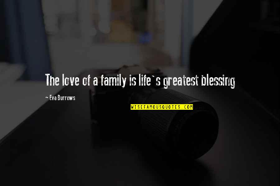 My Life Is Blessed Quotes By Eva Burrows: The love of a family is life's greatest