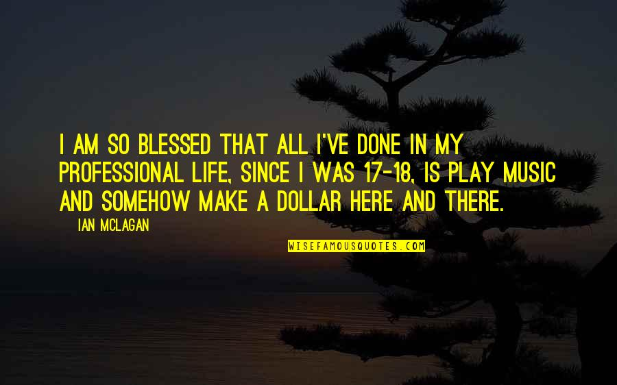 My Life Is Blessed Quotes By Ian McLagan: I am so blessed that all I've done