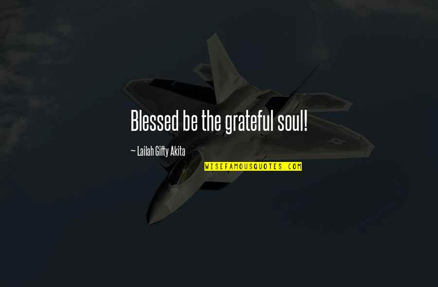 My Life Is Blessed Quotes By Lailah Gifty Akita: Blessed be the grateful soul!
