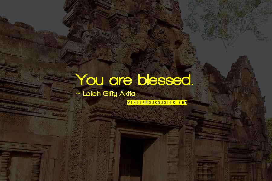 My Life Is Blessed Quotes By Lailah Gifty Akita: You are blessed.