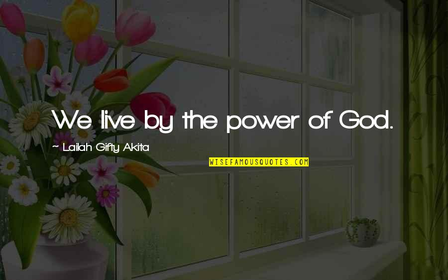 My Life Is Blessed Quotes By Lailah Gifty Akita: We live by the power of God.