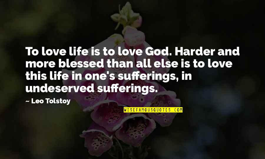 My Life Is Blessed Quotes By Leo Tolstoy: To love life is to love God. Harder