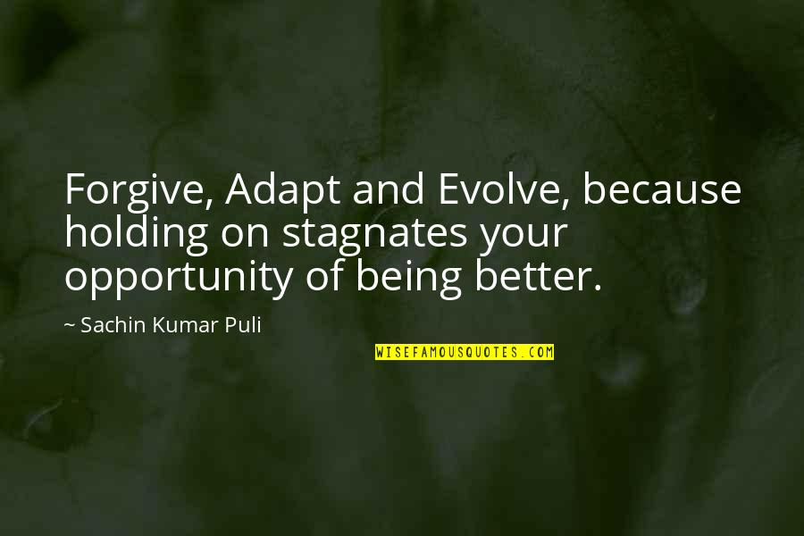 My Life Is Blessed Quotes By Sachin Kumar Puli: Forgive, Adapt and Evolve, because holding on stagnates