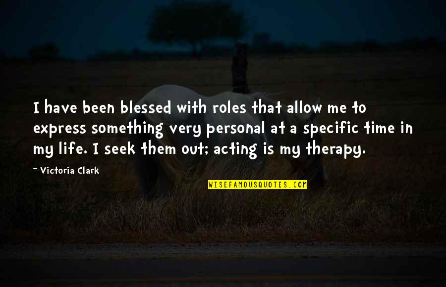 My Life Is Blessed Quotes By Victoria Clark: I have been blessed with roles that allow