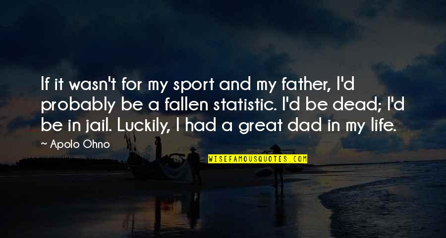 My Life Quotes By Apolo Ohno: If it wasn't for my sport and my