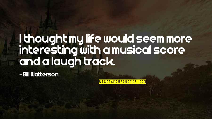 My Life Quotes By Bill Watterson: I thought my life would seem more interesting