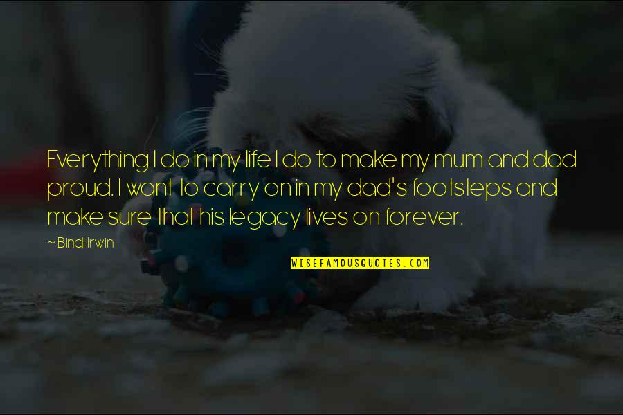 My Life Quotes By Bindi Irwin: Everything I do in my life I do