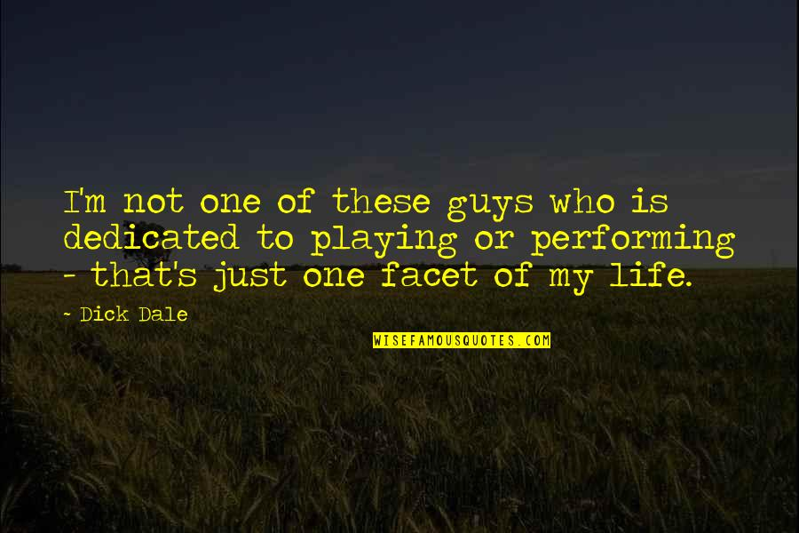 My Life Quotes By Dick Dale: I'm not one of these guys who is