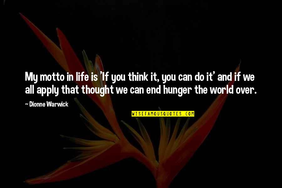 My Life Quotes By Dionne Warwick: My motto in life is 'If you think