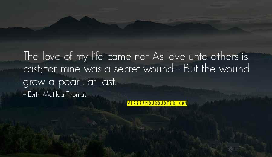 My Life Quotes By Edith Matilda Thomas: The love of my life came not As
