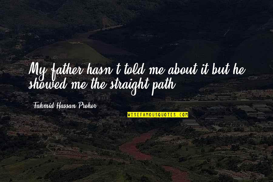 My Life Quotes By Fahmid Hassan Prohor: My father hasn't told me about it but