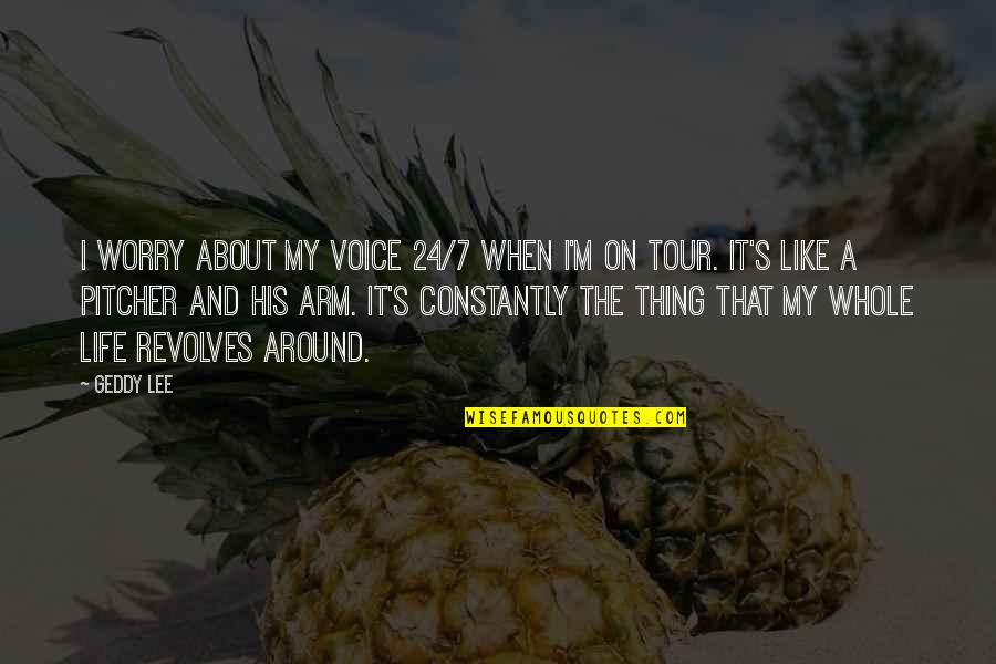 My Life Quotes By Geddy Lee: I worry about my voice 24/7 when I'm