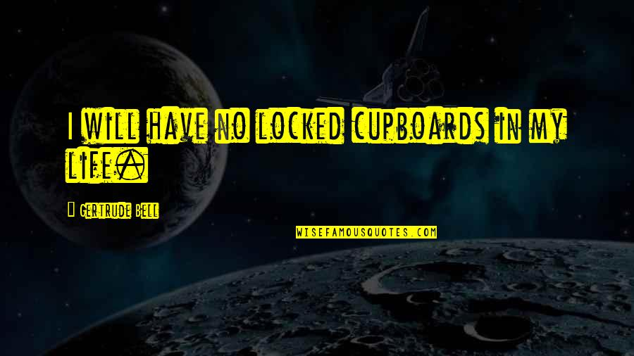 My Life Quotes By Gertrude Bell: I will have no locked cupboards in my