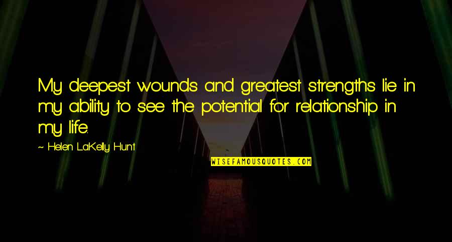 My Life Quotes By Helen LaKelly Hunt: My deepest wounds and greatest strengths lie in