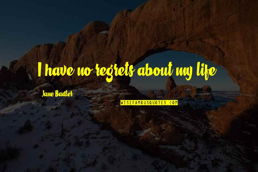 My Life Quotes By Jane Badler: I have no regrets about my life.