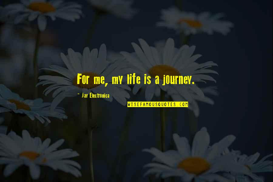 My Life Quotes By Jay Electronica: For me, my life is a journey.