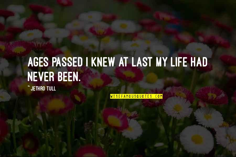 My Life Quotes By Jethro Tull: Ages passed I knew at last my life