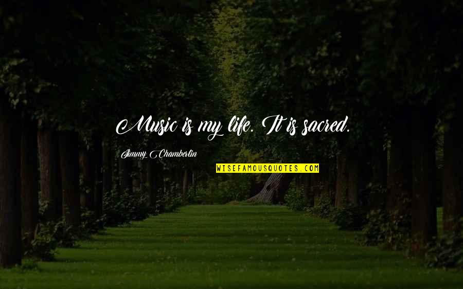 My Life Quotes By Jimmy Chamberlin: Music is my life. It is sacred.