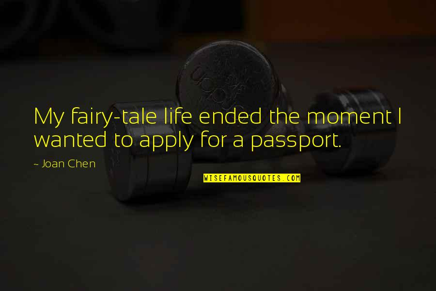 My Life Quotes By Joan Chen: My fairy-tale life ended the moment I wanted