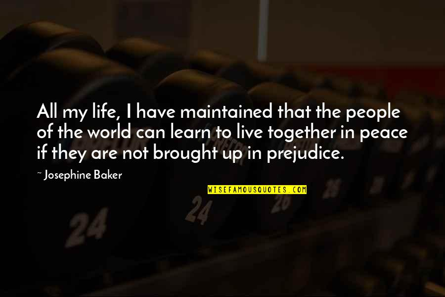 My Life Quotes By Josephine Baker: All my life, I have maintained that the