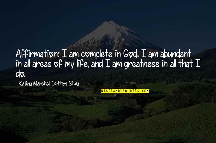 My Life Quotes By Katina Marshell Cotton-Sliwa: Affirmation: I am complete in God. I am