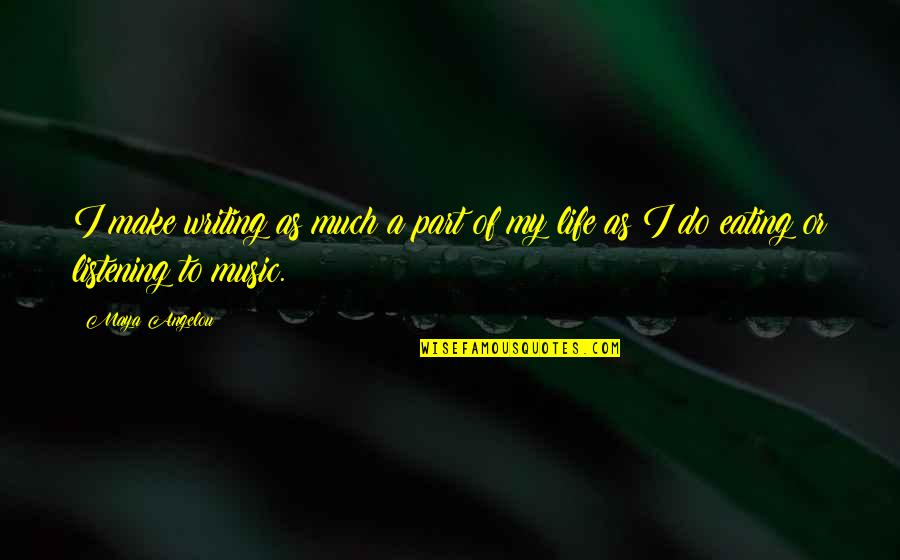 My Life Quotes By Maya Angelou: I make writing as much a part of