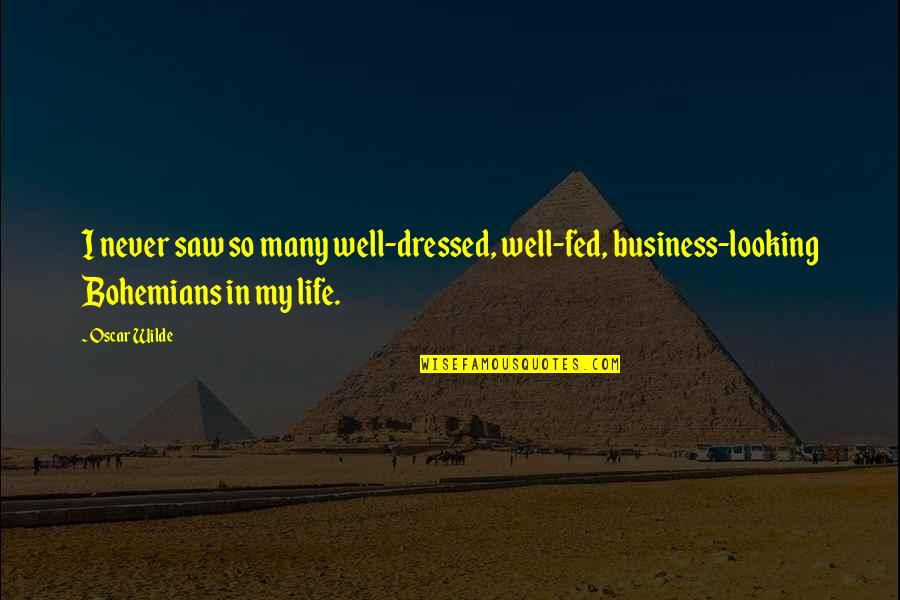 My Life Quotes By Oscar Wilde: I never saw so many well-dressed, well-fed, business-looking