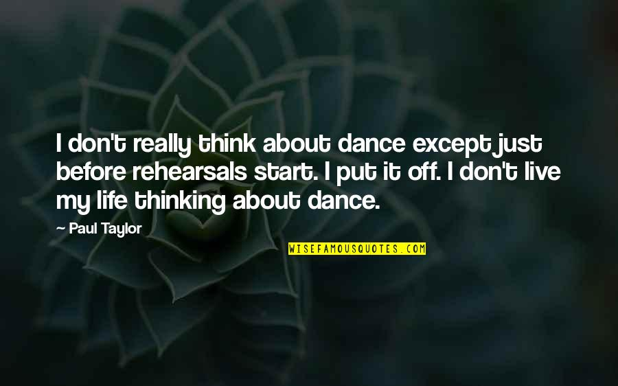 My Life Quotes By Paul Taylor: I don't really think about dance except just