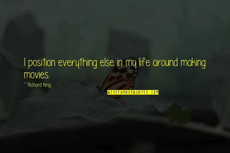 My Life Quotes By Richard King: I position everything else in my life around
