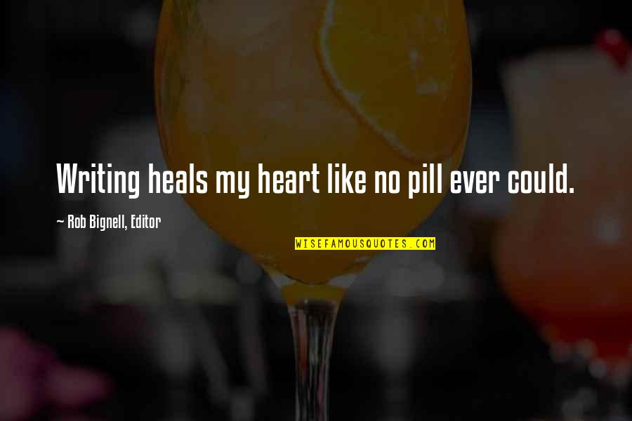 My Life Quotes By Rob Bignell, Editor: Writing heals my heart like no pill ever