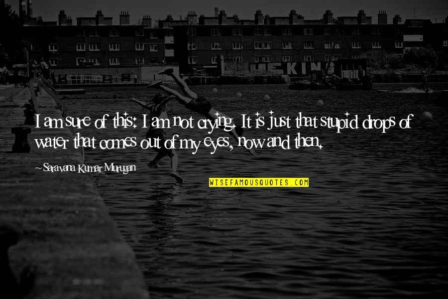 My Life Quotes By Saravana Kumar Murugan: I am sure of this: I am not