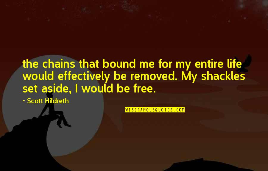 My Life Quotes By Scott Hildreth: the chains that bound me for my entire