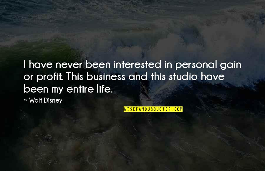 My Life Quotes By Walt Disney: I have never been interested in personal gain