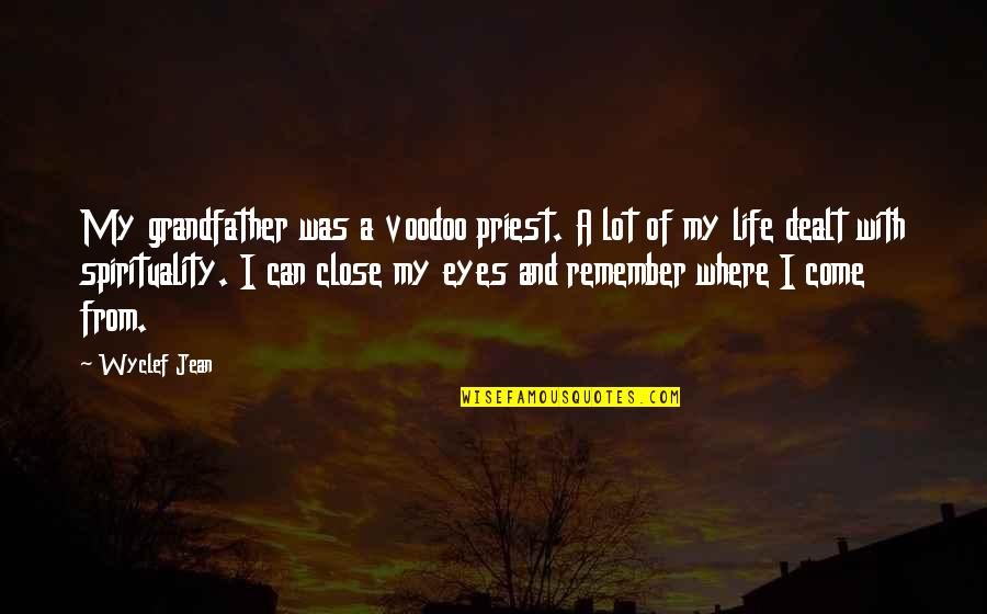 My Life Quotes By Wyclef Jean: My grandfather was a voodoo priest. A lot