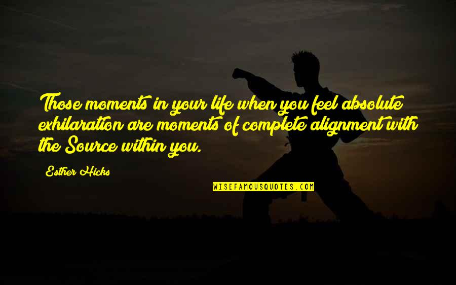My Life With You Is Complete Quotes By Esther Hicks: Those moments in your life when you feel