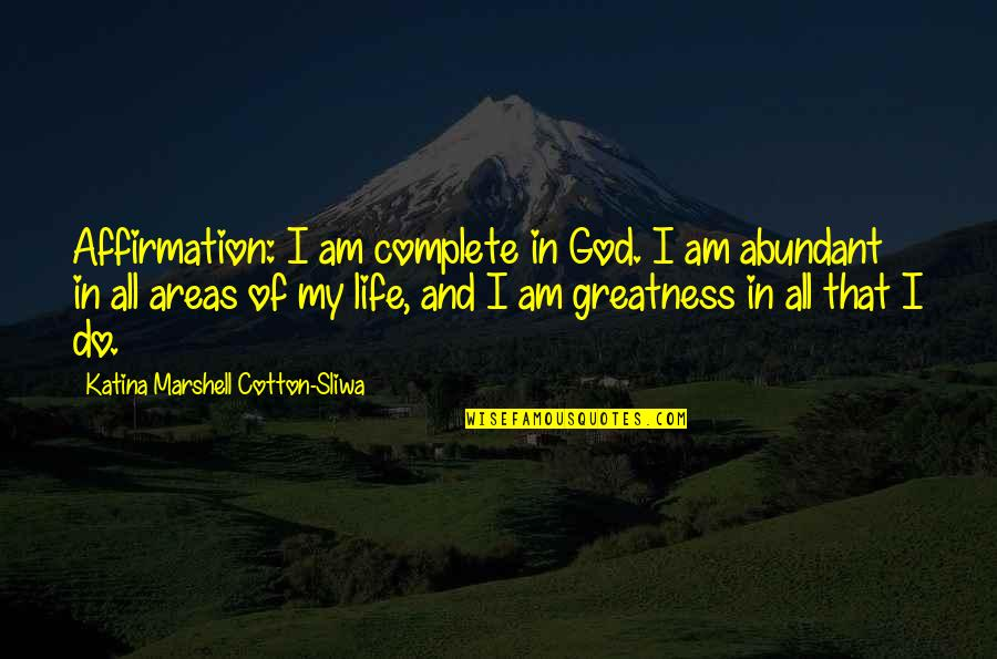 My Life With You Is Complete Quotes By Katina Marshell Cotton-Sliwa: Affirmation: I am complete in God. I am