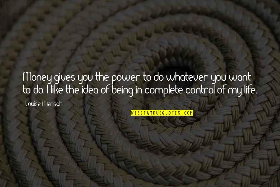 My Life With You Is Complete Quotes By Louise Mensch: Money gives you the power to do whatever