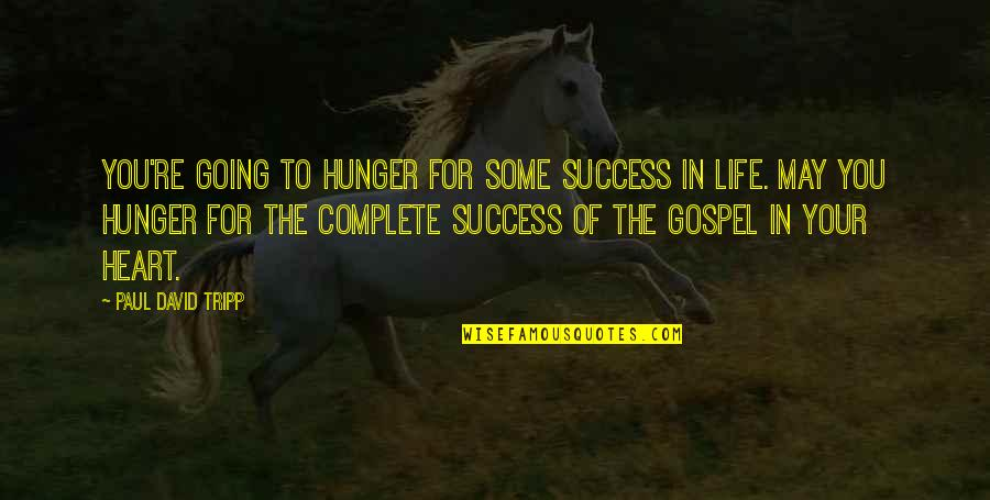 My Life With You Is Complete Quotes By Paul David Tripp: You're going to hunger for some success in