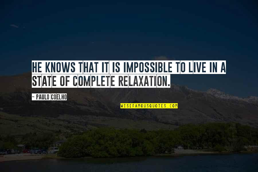 My Life With You Is Complete Quotes By Paulo Coelho: He knows that it is impossible to live