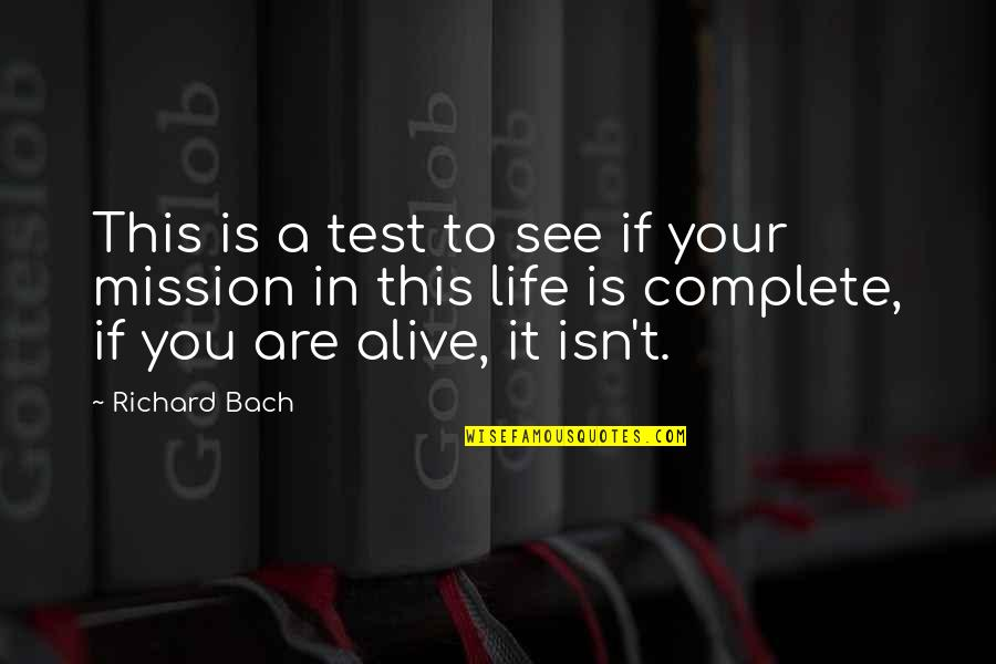 My Life With You Is Complete Quotes By Richard Bach: This is a test to see if your