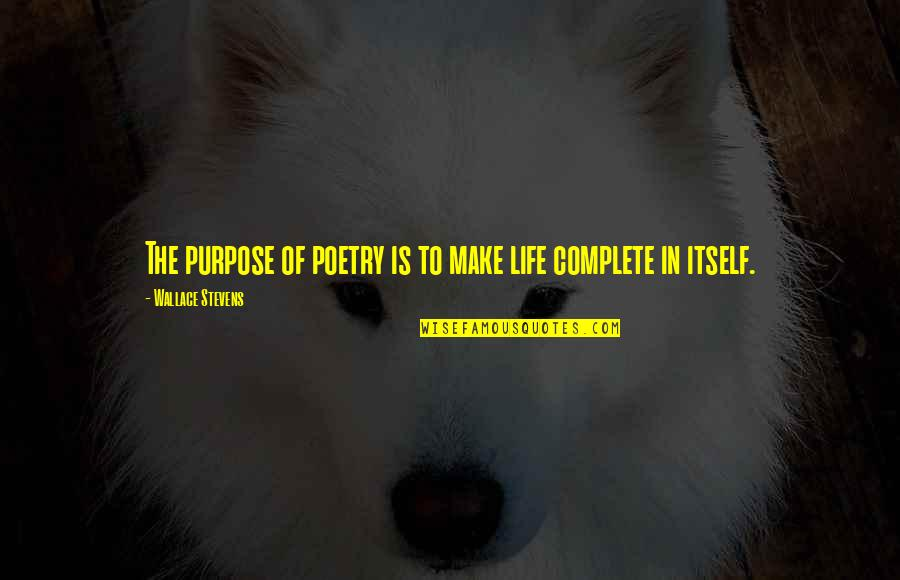 My Life With You Is Complete Quotes By Wallace Stevens: The purpose of poetry is to make life