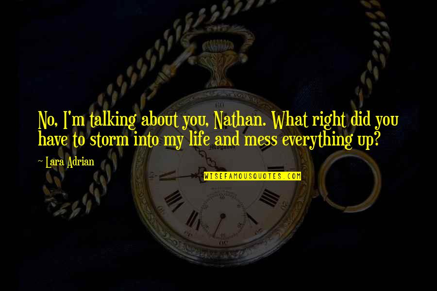 My Life's A Mess Right Now Quotes By Lara Adrian: No, I'm talking about you, Nathan. What right
