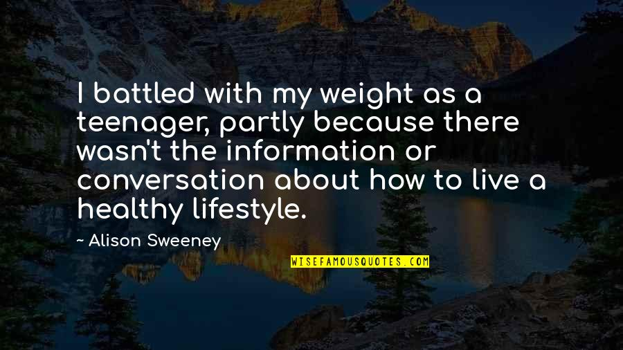 My Lifestyle Quotes By Alison Sweeney: I battled with my weight as a teenager,
